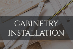 Cabinetry Installation